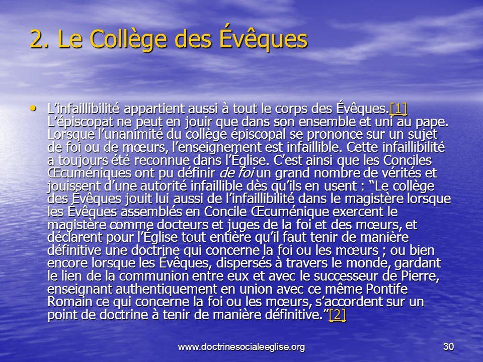 www.doctrinesocialeeglise.org30 2. Le Collège des Évêques Linfaillibilité appartient aussi à tout le corps des Évêques.[1] Lépiscopat ne peut en jouir