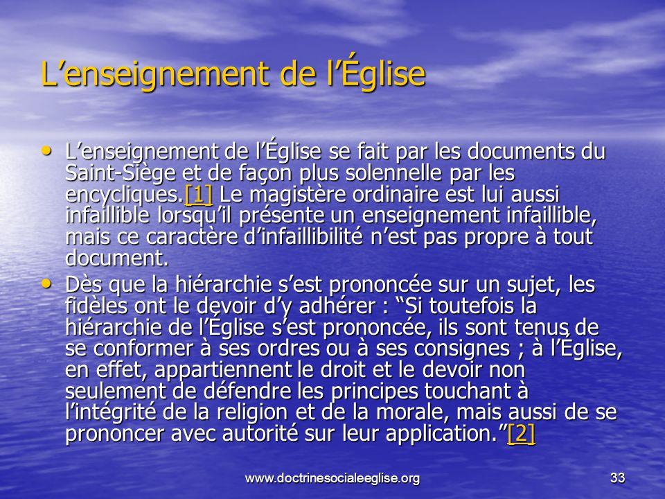 www.doctrinesocialeeglise.org33 Lenseignement de lÉglise Lenseignement de lÉglise se fait par les documents du Saint-Siège et de façon plus solennelle