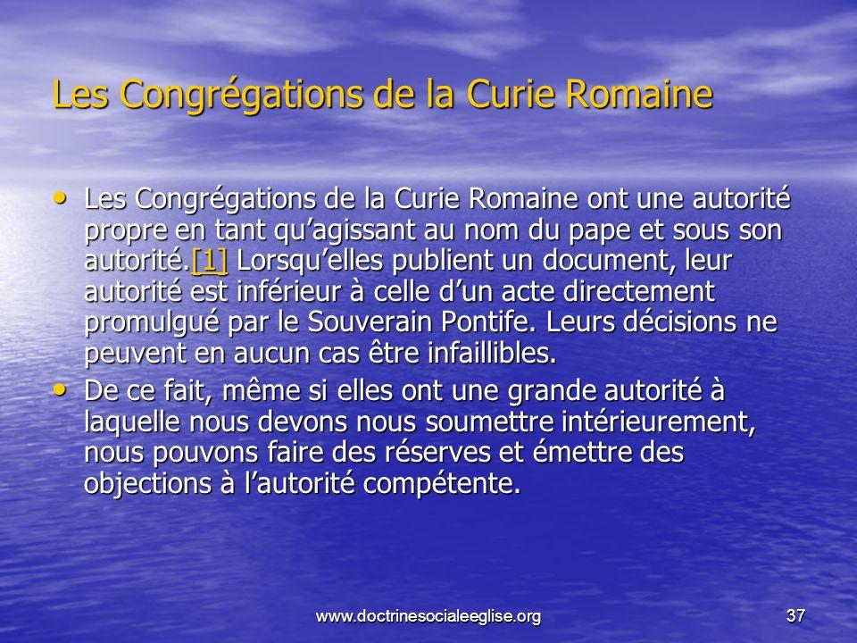 www.doctrinesocialeeglise.org37 Les Congrégations de la Curie Romaine Les Congrégations de la Curie Romaine ont une autorité propre en tant quagissant