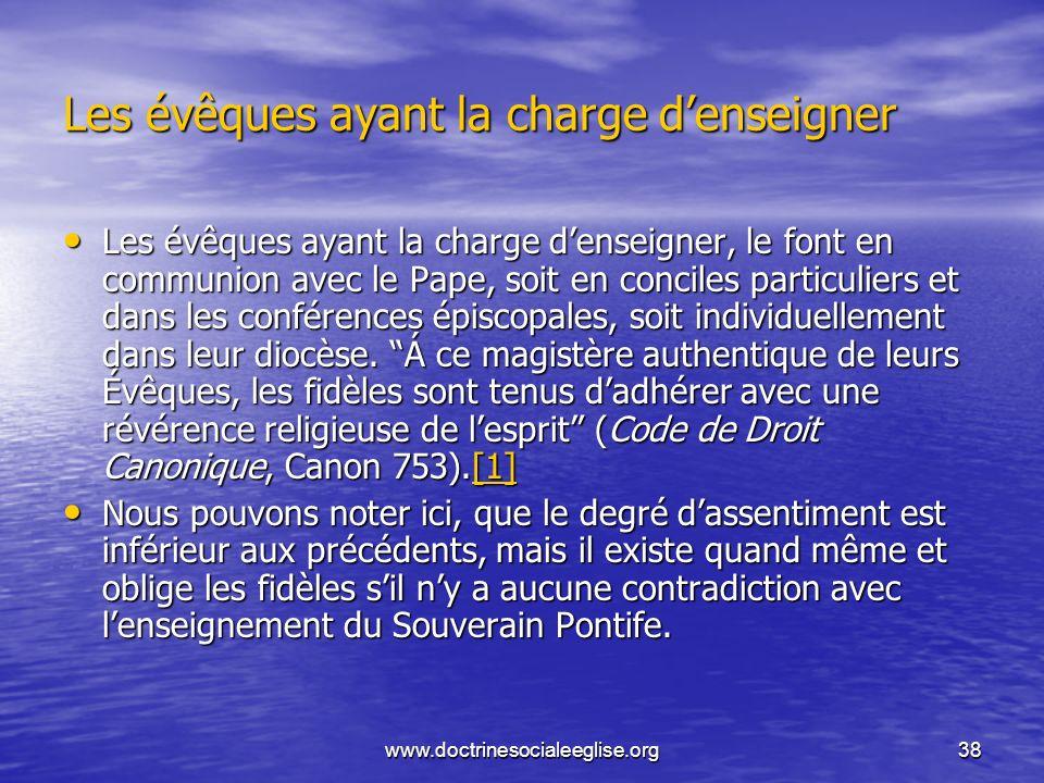 www.doctrinesocialeeglise.org38 Les évêques ayant la charge denseigner Les évêques ayant la charge denseigner, le font en communion avec le Pape, soit
