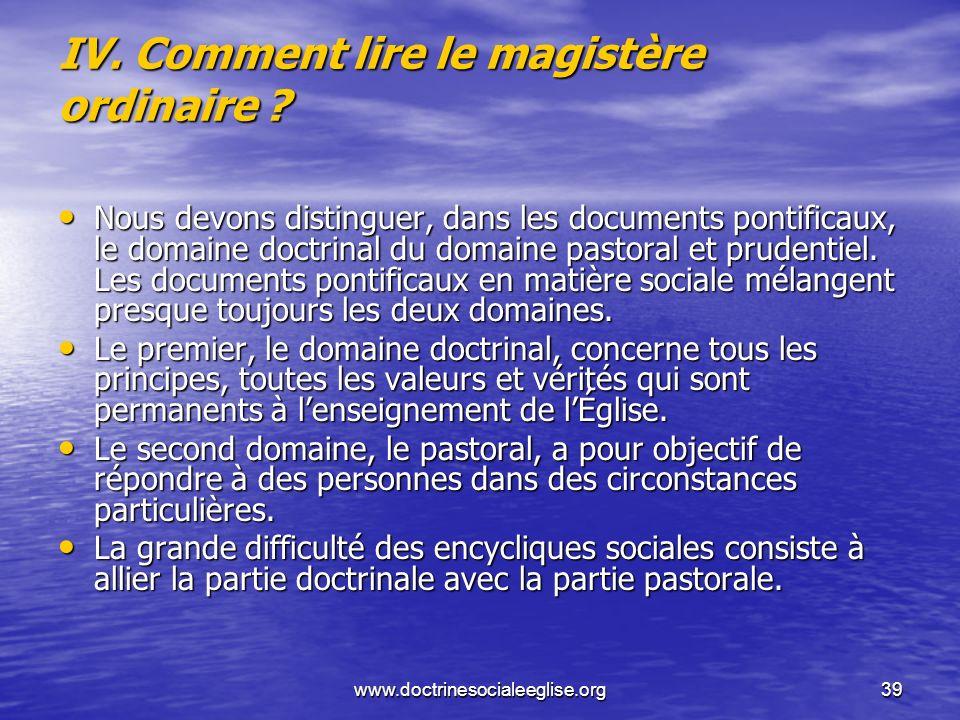 www.doctrinesocialeeglise.org39 IV. Comment lire le magistère ordinaire ? Nous devons distinguer, dans les documents pontificaux, le domaine doctrinal