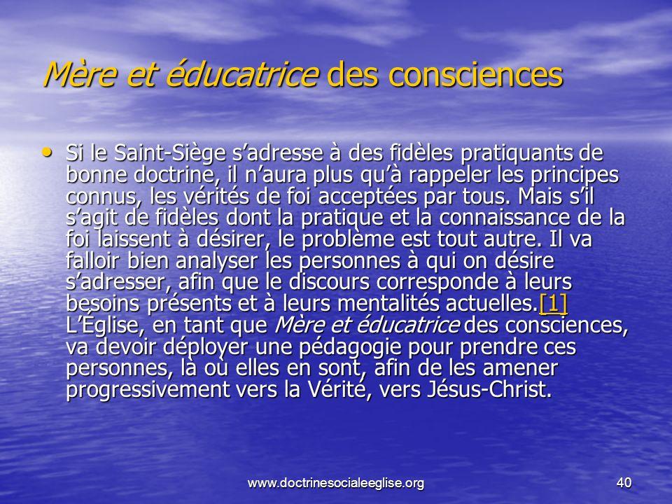 www.doctrinesocialeeglise.org40 Mère et éducatrice des consciences Si le Saint-Siège sadresse à des fidèles pratiquants de bonne doctrine, il naura pl