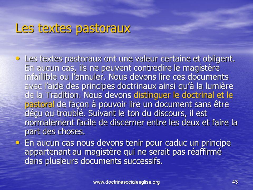 www.doctrinesocialeeglise.org43 Les textes pastoraux Les textes pastoraux ont une valeur certaine et obligent. En aucun cas, ils ne peuvent contredire
