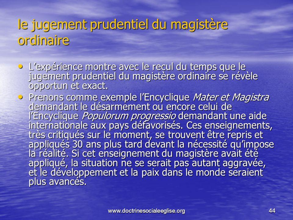 www.doctrinesocialeeglise.org44 le jugement prudentiel du magistère ordinaire Lexpérience montre avec le recul du temps que le jugement prudentiel du