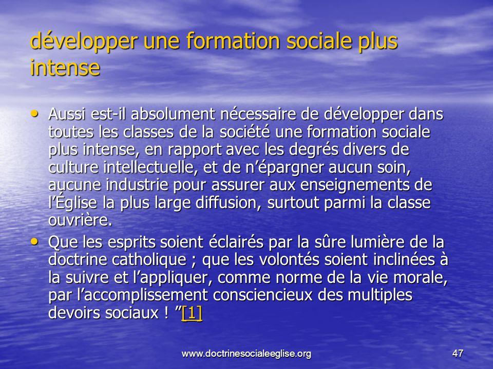 www.doctrinesocialeeglise.org47 développer une formation sociale plus intense Aussi est-il absolument nécessaire de développer dans toutes les classes