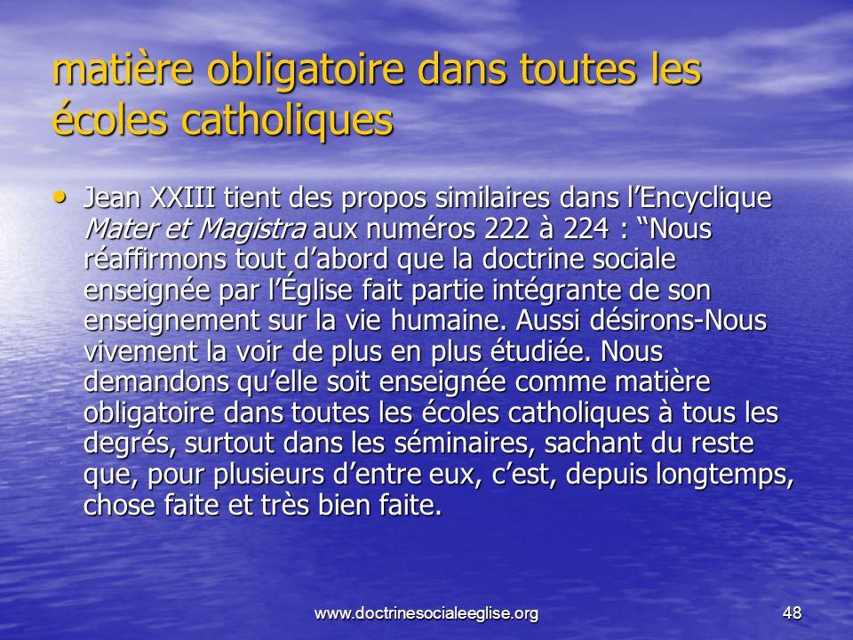 www.doctrinesocialeeglise.org48 matière obligatoire dans toutes les écoles catholiques Jean XXIII tient des propos similaires dans lEncyclique Mater e