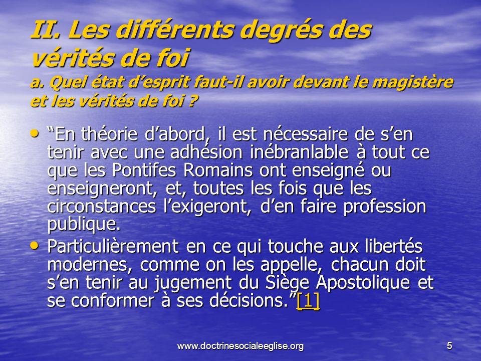 www.doctrinesocialeeglise.org5 II. Les différents degrés des vérités de foi a. Quel état desprit faut-il avoir devant le magistère et les vérités de f