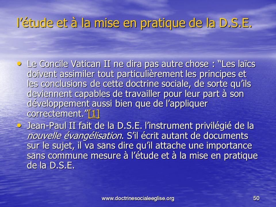 www.doctrinesocialeeglise.org50 létude et à la mise en pratique de la D.S.E. Le Concile Vatican II ne dira pas autre chose : Les laïcs doivent assimil