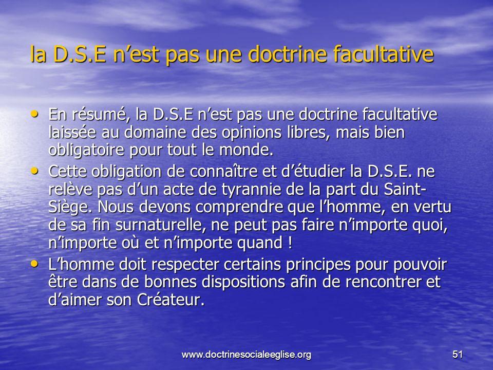www.doctrinesocialeeglise.org51 la D.S.E nest pas une doctrine facultative En résumé, la D.S.E nest pas une doctrine facultative laissée au domaine de