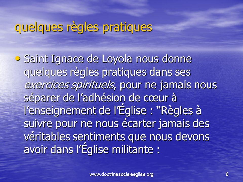 www.doctrinesocialeeglise.org6 quelques règles pratiques Saint Ignace de Loyola nous donne quelques règles pratiques dans ses exercices spirituels, po