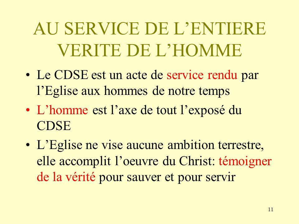 11 AU SERVICE DE LENTIERE VERITE DE LHOMME Le CDSE est un acte de service rendu par lEglise aux hommes de notre temps Lhomme est laxe de tout lexposé