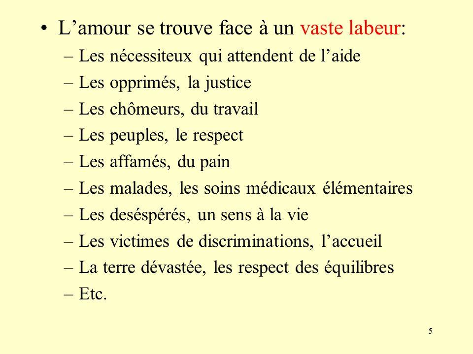 5 Lamour se trouve face à un vaste labeur: –Les nécessiteux qui attendent de laide –Les opprimés, la justice –Les chômeurs, du travail –Les peuples, l