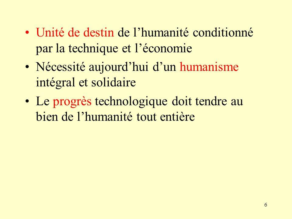 6 Unité de destin de lhumanité conditionné par la technique et léconomie Nécessité aujourdhui dun humanisme intégral et solidaire Le progrès technolog