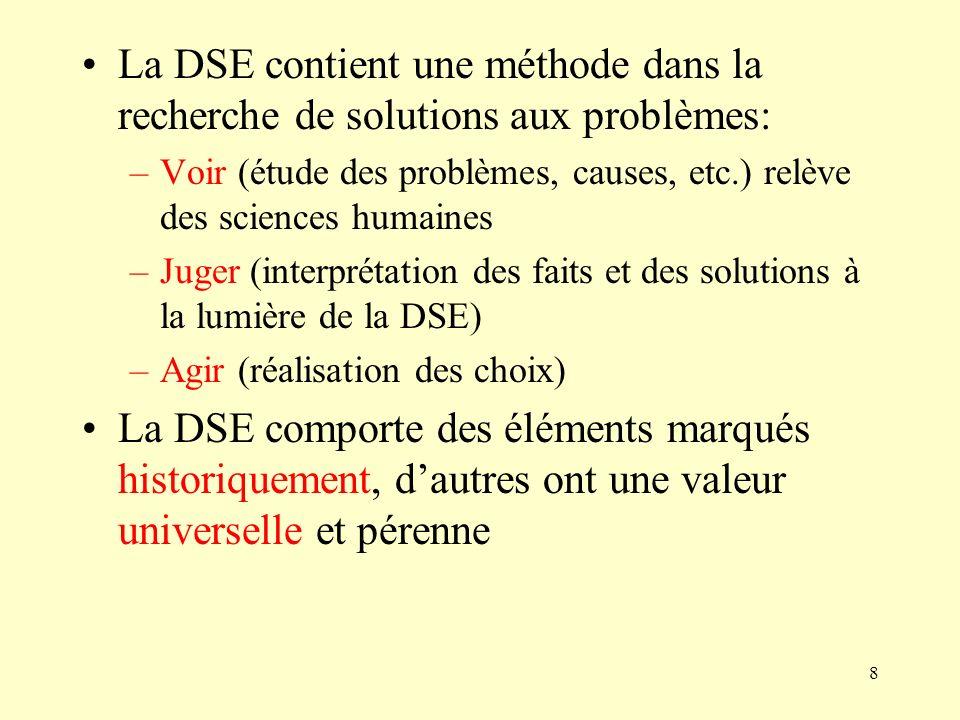 8 La DSE contient une méthode dans la recherche de solutions aux problèmes: –Voir (étude des problèmes, causes, etc.) relève des sciences humaines –Ju
