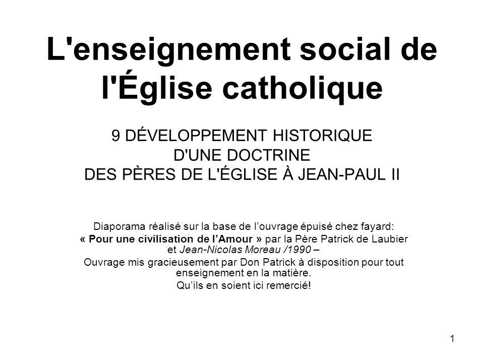 1 L'enseignement social de l'Église catholique 9 DÉVELOPPEMENT HISTORIQUE D'UNE DOCTRINE DES PÈRES DE L'ÉGLISE À JEAN-PAUL II Diaporama réalisé sur la