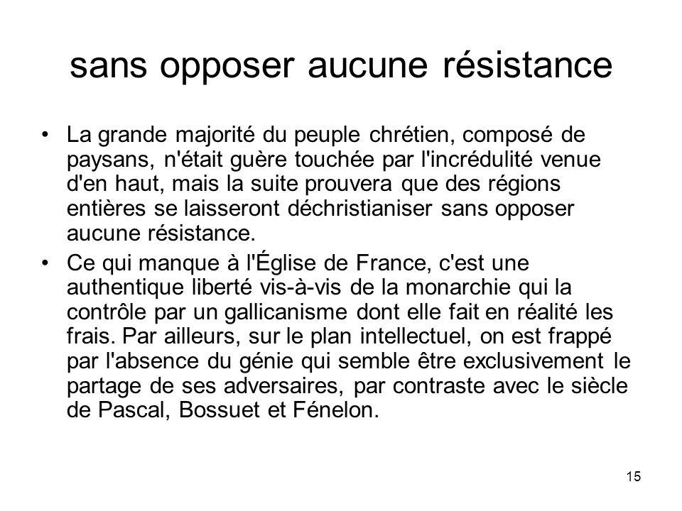15 sans opposer aucune résistance La grande majorité du peuple chrétien, composé de paysans, n'était guère touchée par l'incrédulité venue d'en haut,