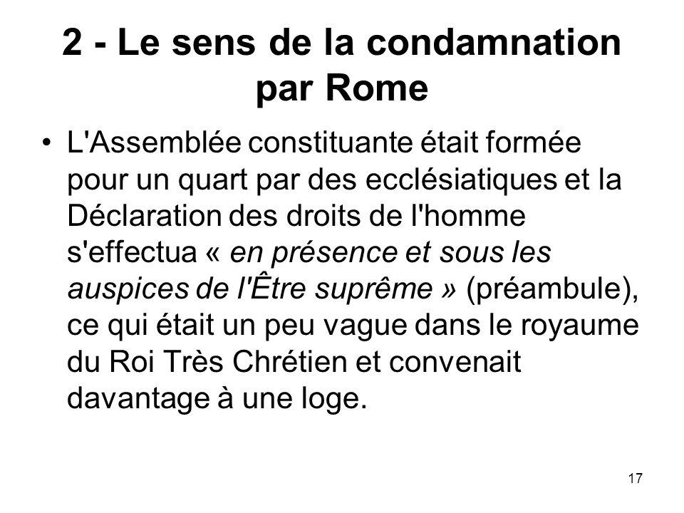 17 2 - Le sens de la condamnation par Rome L'Assemblée constituante était formée pour un quart par des ecclésiatiques et la Déclaration des droits de