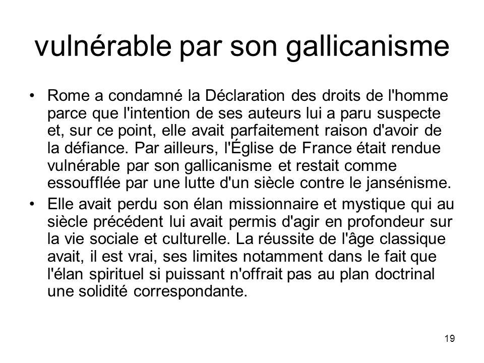 19 vulnérable par son gallicanisme Rome a condamné la Déclaration des droits de l'homme parce que l'intention de ses auteurs lui a paru suspecte et, s
