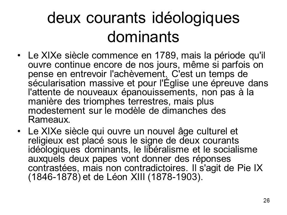 26 deux courants idéologiques dominants Le XIXe siècle commence en 1789, mais la période qu'il ouvre continue encore de nos jours, même si parfois on