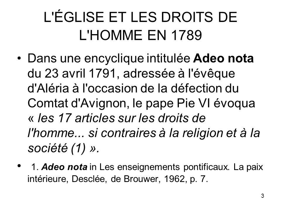 3 L'ÉGLISE ET LES DROITS DE L'HOMME EN 1789 Dans une encyclique intitulée Adeo nota du 23 avril 1791, adressée à l'évêque d'Aléria à l'occasion de la