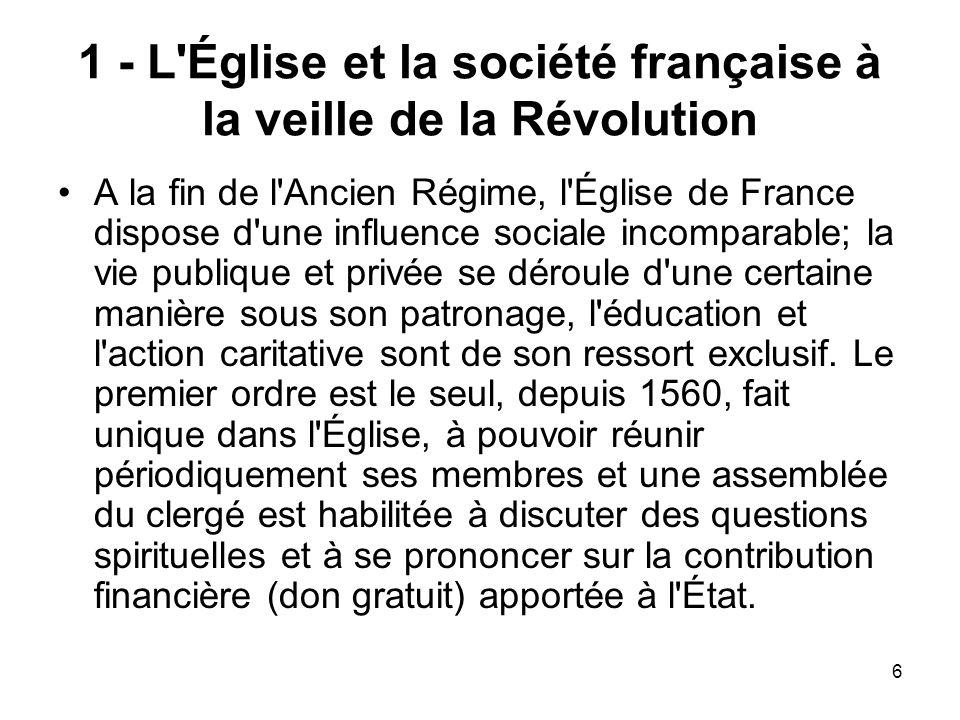 6 1 - L'Église et la société française à la veille de la Révolution A la fin de l'Ancien Régime, l'Église de France dispose d'une influence sociale in