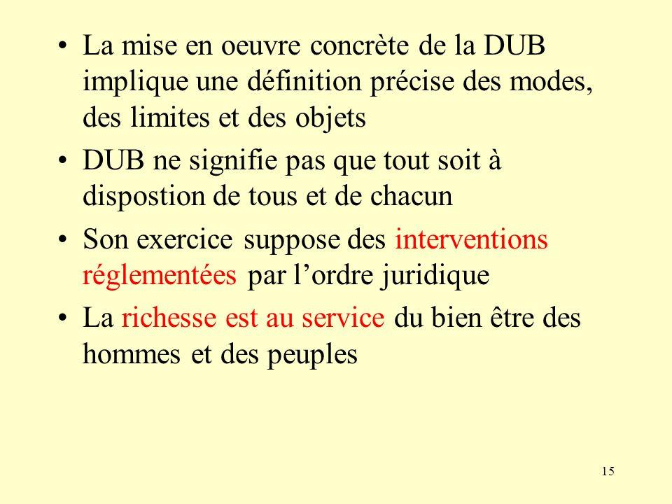 15 La mise en oeuvre concrète de la DUB implique une définition précise des modes, des limites et des objets DUB ne signifie pas que tout soit à dispo