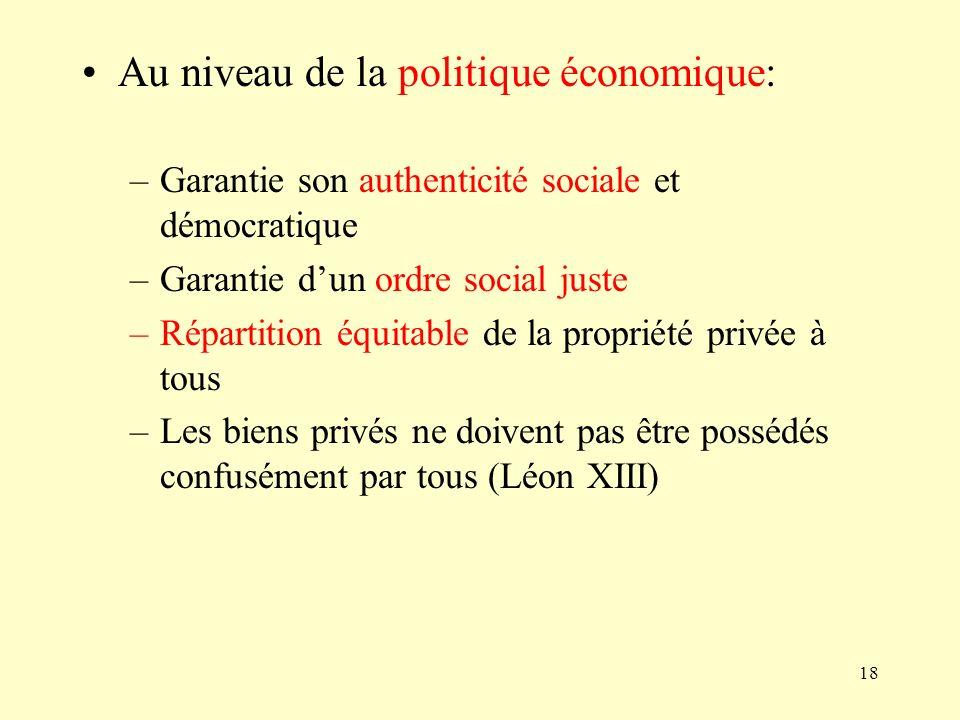 18 Au niveau de la politique économique: –Garantie son authenticité sociale et démocratique –Garantie dun ordre social juste –Répartition équitable de
