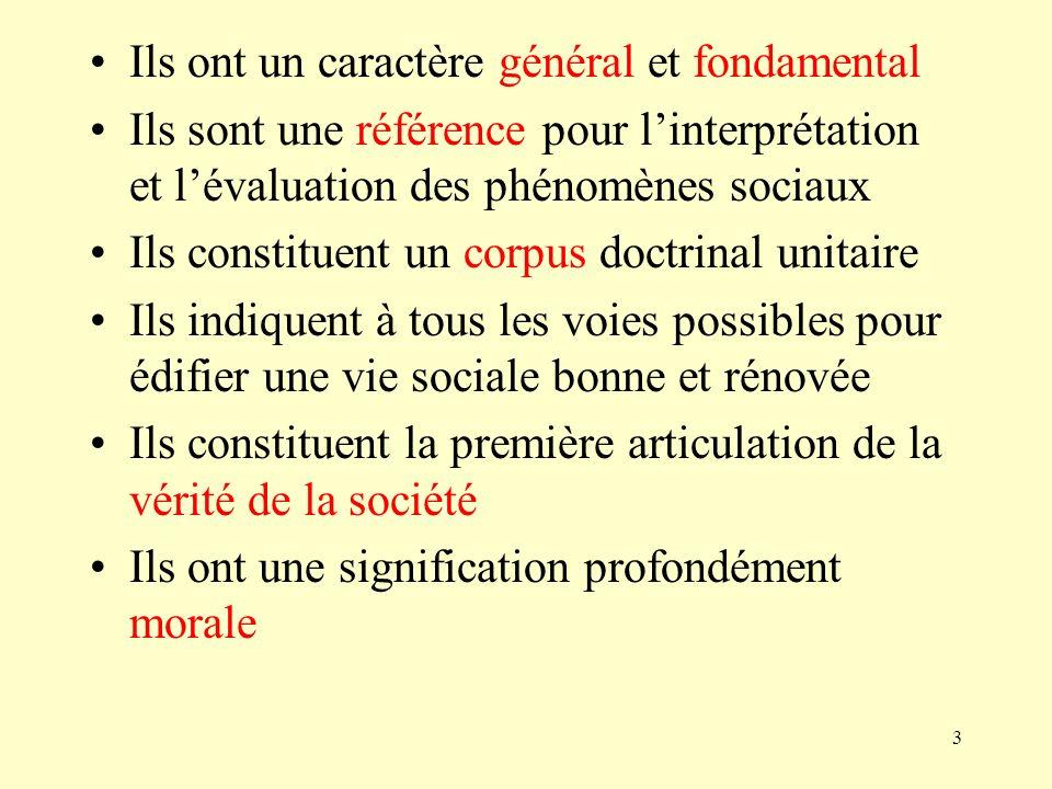 3 Ils ont un caractère général et fondamental Ils sont une référence pour linterprétation et lévaluation des phénomènes sociaux Ils constituent un cor