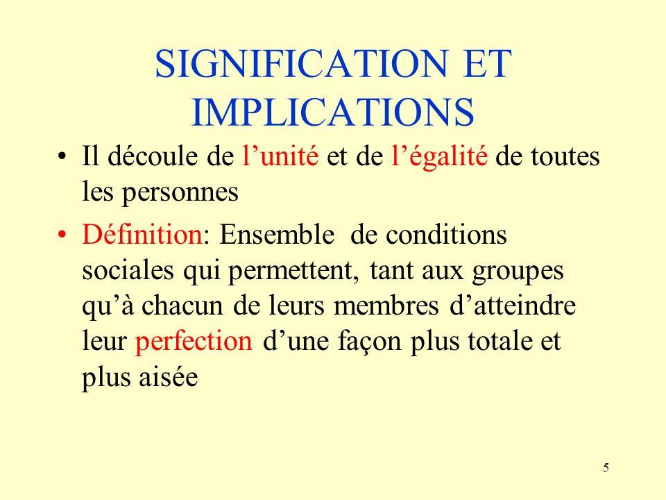 5 SIGNIFICATION ET IMPLICATIONS Il découle de lunité et de légalité de toutes les personnes Définition: Ensemble de conditions sociales qui permettent