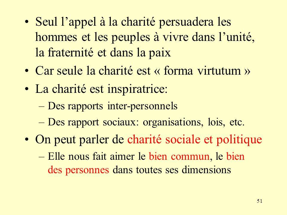 51 Seul lappel à la charité persuadera les hommes et les peuples à vivre dans lunité, la fraternité et dans la paix Car seule la charité est « forma v