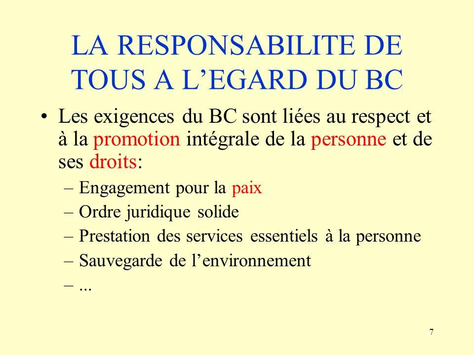 7 LA RESPONSABILITE DE TOUS A LEGARD DU BC Les exigences du BC sont liées au respect et à la promotion intégrale de la personne et de ses droits: –Eng