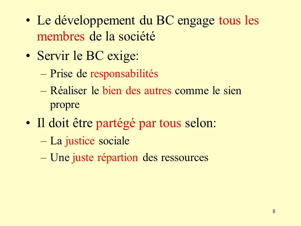 8 Le développement du BC engage tous les membres de la société Servir le BC exige: –Prise de responsabilités –Réaliser le bien des autres comme le sie