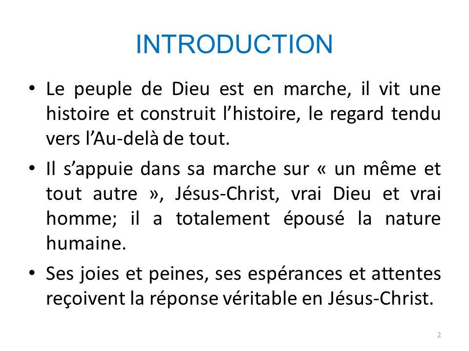 INTRODUCTION Le peuple de Dieu est en marche, il vit une histoire et construit lhistoire, le regard tendu vers lAu-delà de tout. Il sappuie dans sa ma