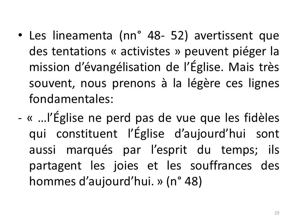 Les lineamenta (nn° 48- 52) avertissent que des tentations « activistes » peuvent piéger la mission dévangélisation de lÉglise. Mais très souvent, nou