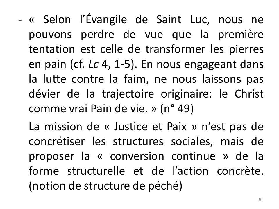 -« Selon lÉvangile de Saint Luc, nous ne pouvons perdre de vue que la première tentation est celle de transformer les pierres en pain (cf. Lc 4, 1-5).