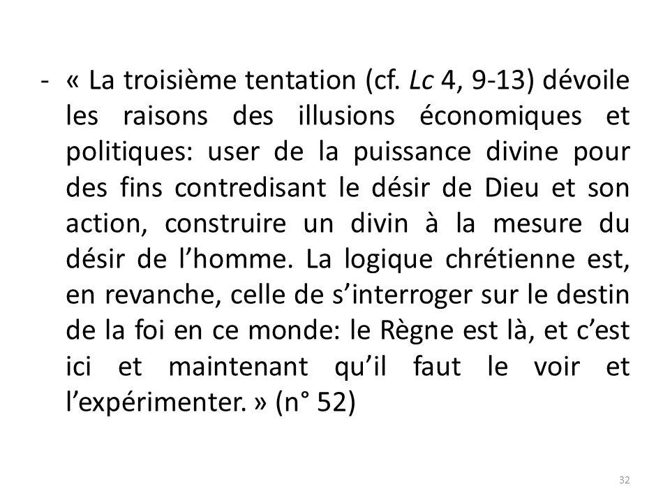 -« La troisième tentation (cf. Lc 4, 9-13) dévoile les raisons des illusions économiques et politiques: user de la puissance divine pour des fins cont