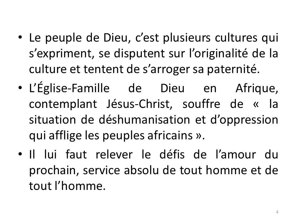Le peuple de Dieu, cest plusieurs cultures qui sexpriment, se disputent sur loriginalité de la culture et tentent de sarroger sa paternité. LÉglise-Fa