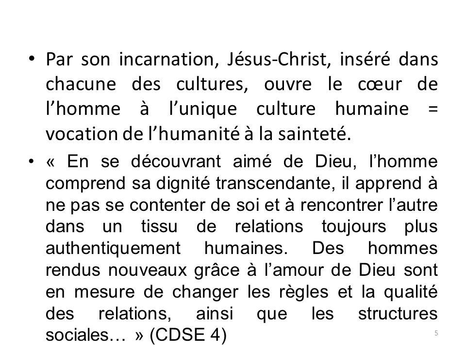 Par son incarnation, Jésus-Christ, inséré dans chacune des cultures, ouvre le cœur de lhomme à lunique culture humaine = vocation de lhumanité à la sa
