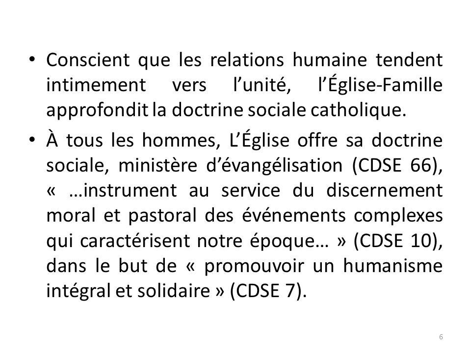 Conscient que les relations humaine tendent intimement vers lunité, lÉglise-Famille approfondit la doctrine sociale catholique. À tous les hommes, LÉg