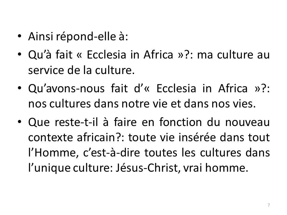 Ainsi répond-elle à: Quà fait « Ecclesia in Africa »?: ma culture au service de la culture. Quavons-nous fait d« Ecclesia in Africa »?: nos cultures d