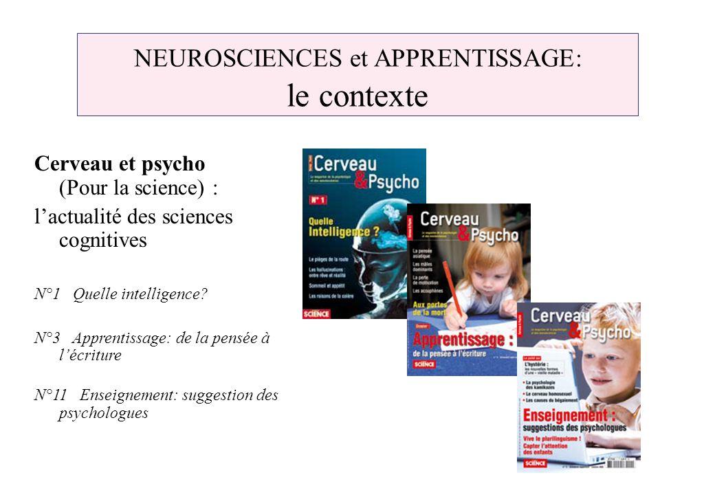NEUROSCIENCES et APPRENTISSAGE: le contexte Cerveau et psycho (Pour la science) : lactualité des sciences cognitives N°1 Quelle intelligence? N°3 Appr