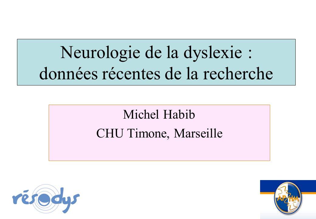 Neurologie de la dyslexie : données récentes de la recherche Michel Habib CHU Timone, Marseille