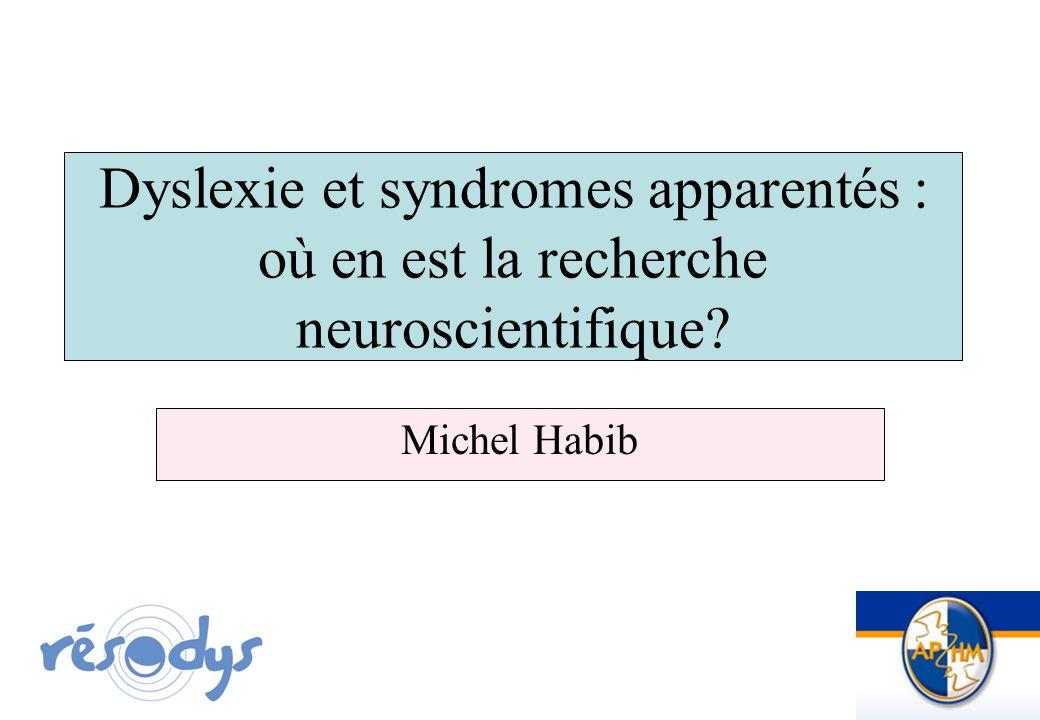 Dyslexie et syndromes apparentés : où en est la recherche neuroscientifique? Michel Habib