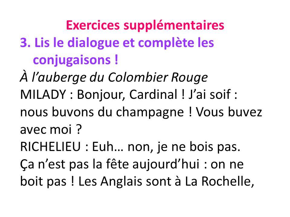 Exercices supplémentaires 3. Lis le dialogue et complète les conjugaisons .