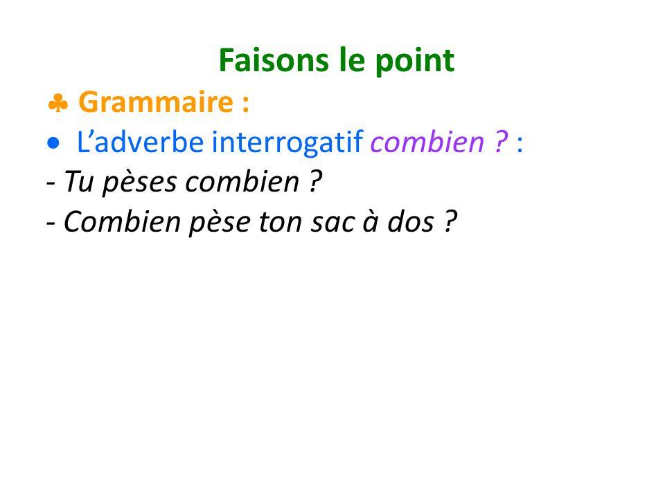 Faisons le point Grammaire : Ladverbe interrogatif combien .