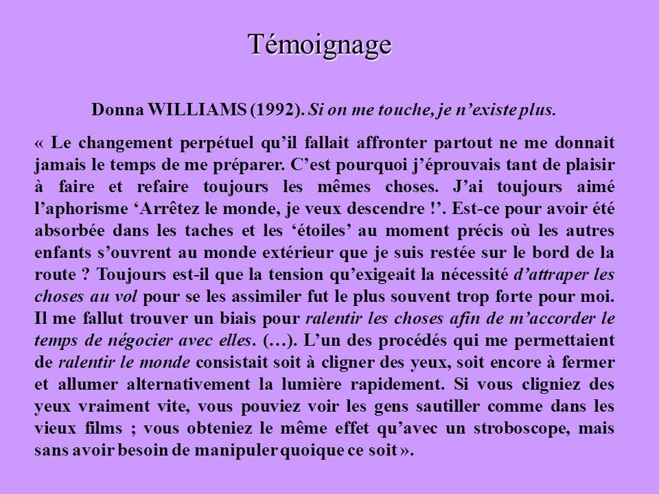 Témoignage Donna WILLIAMS (1992). Si on me touche, je nexiste plus. « Le changement perpétuel quil fallait affronter partout ne me donnait jamais le t