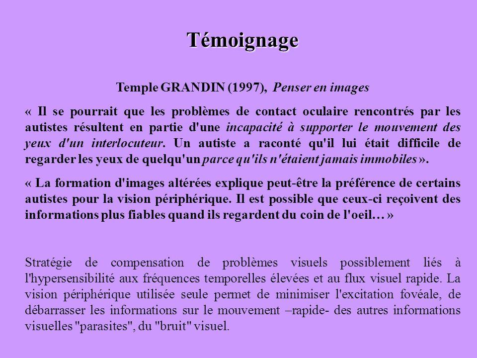 Témoignage Temple GRANDIN (1997), Penser en images « Il se pourrait que les problèmes de contact oculaire rencontrés par les autistes résultent en par