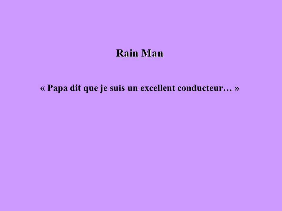 Rain Man « Papa dit que je suis un excellent conducteur… »