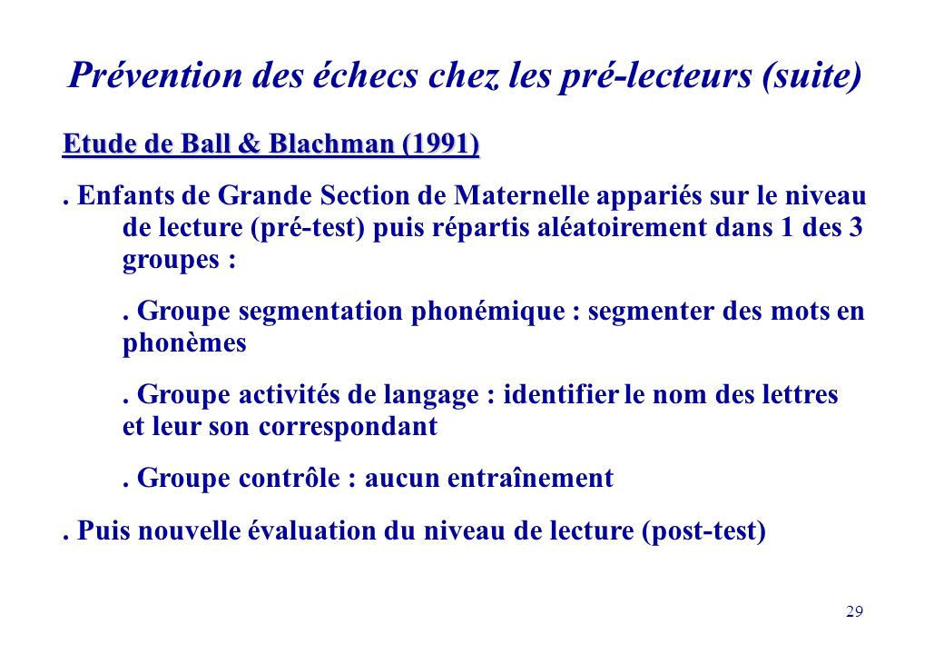 29 Prévention des échecs chez les pré-lecteurs (suite) Etude de Ball & Blachman (1991).