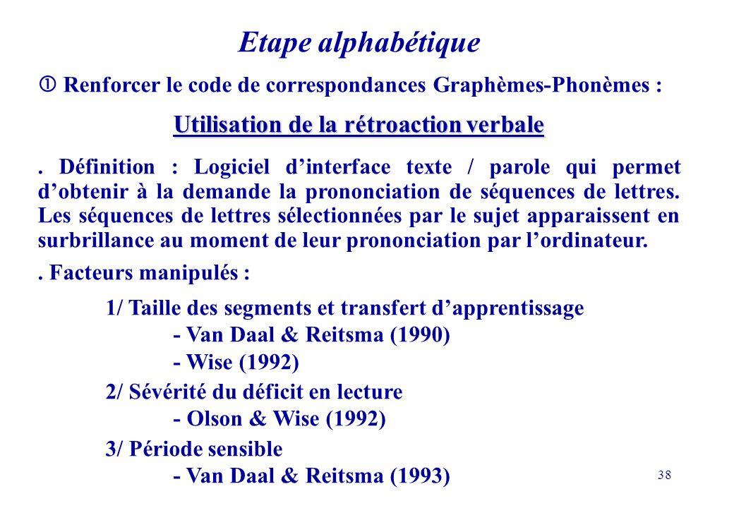 38 Etape alphabétique Renforcer le code de correspondances Graphèmes-Phonèmes : Utilisation de la rétroaction verbale.